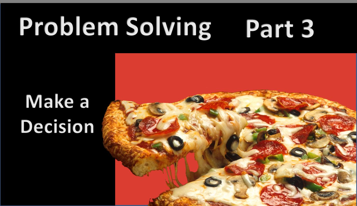 Problem Solving, Part 3: Make a Decision