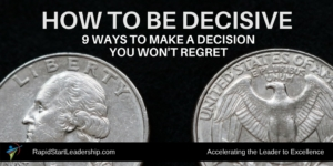 How to be Decisive: 9 Ways to Make a Decision You Won't Regret