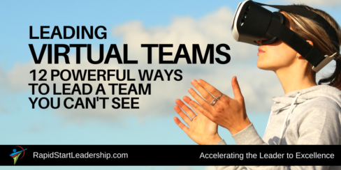 Leading Virtual Teams - 12 Powerful Ways to Lead a Team You Can't See