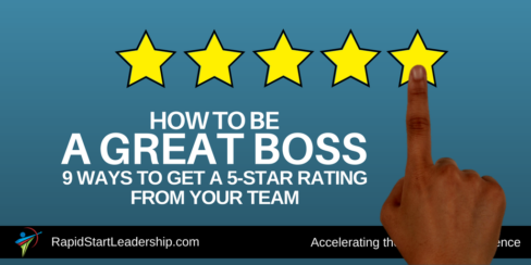 How to be a Great Boss - 9 Ways to Get a 5-Star Rating From Your Team