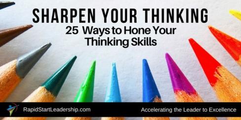Sharpen Your Thinking - 25 Ways to Hone Your Thinking Skills