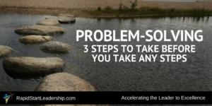 Problem Solving Steps - 3 Steps to Take Before You Take Any Steps