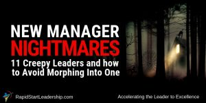 New Manager Nightmares - 11 Creepy Leaders and how to Avoid Morphing Into One