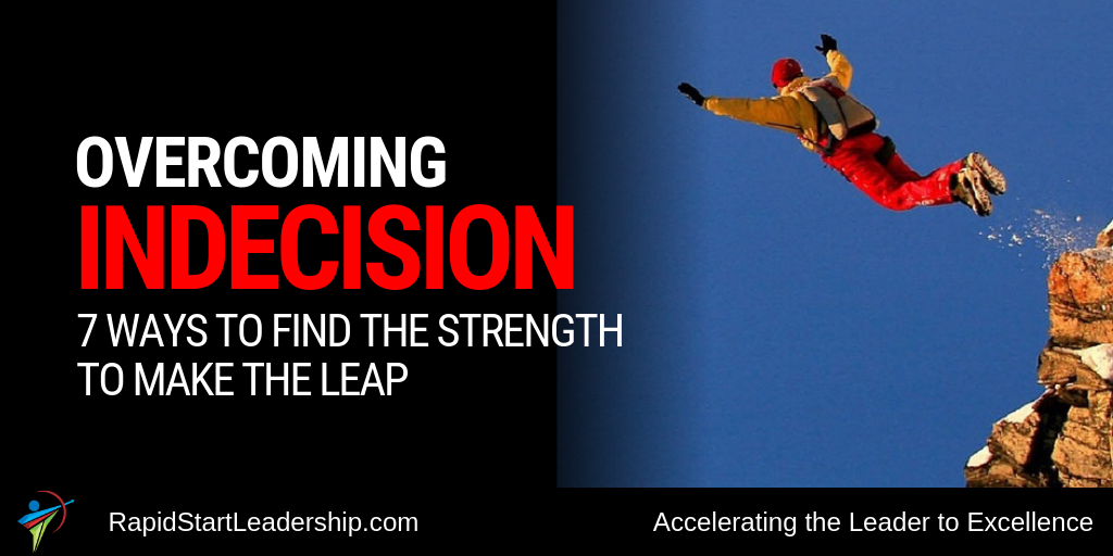 Overcoming Indecision - 7 Ways to Find the Strength to Make the Leap