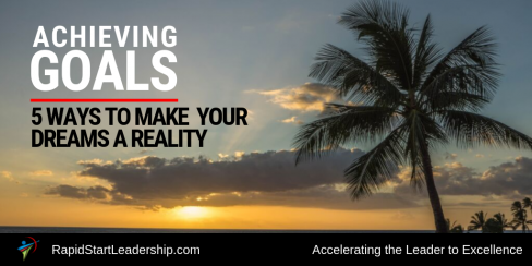 Achieving Goals - 5 Ways to Make Your Dreams a Reality